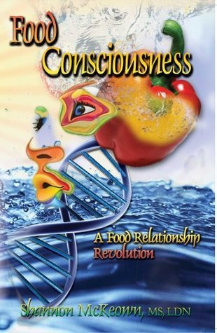 Food Consciousness - A Food Relationship Revolution  by  Shannon McKeown