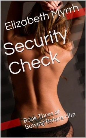 Security Check: Book Three of Bowing Before Him Elizabeth Myrrh