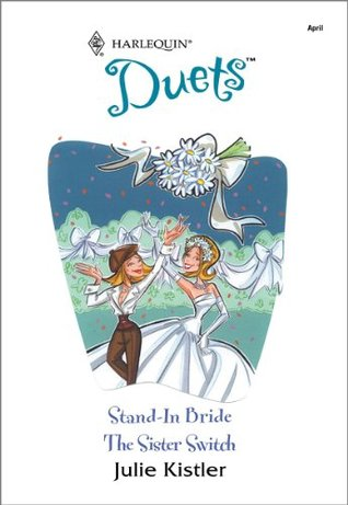 Stand-In Bride & The Sister Switch Julie Kistler