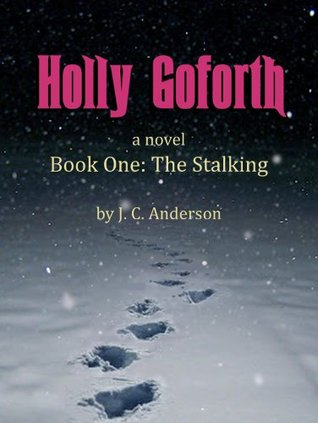 Holly Goforth (Book One: The Stalking) John C. J.C. Anderson