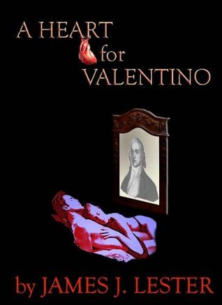 A Heart for Valentino  by  James J. Lester