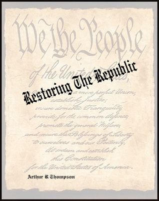Restoring The Republic  by  Arthur R. Thompson