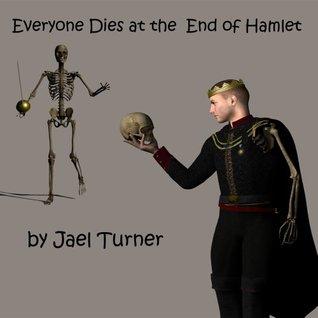 Everyone Dies at the End of Hamlet  by  Jael Turner