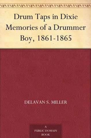 Drum Taps in Dixie Memories of a Drummer Boy, 1861-1865 Delavan S. Miller