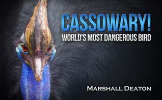 Cassowary! Worlds Most Dangerous Bird: A Photos and Facts Book About The Cassowary Bird For Kids and Adults Alike  by  Marshall Deaton