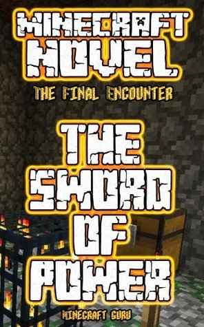 Minecraft: The Sword of Power (A Minecraft Novel: The Final Encounter)  by  Minecraft Books