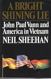 A Bright and Shining Lie: John Paul Vann and America in Vietnam  by  Neil Sheehan
