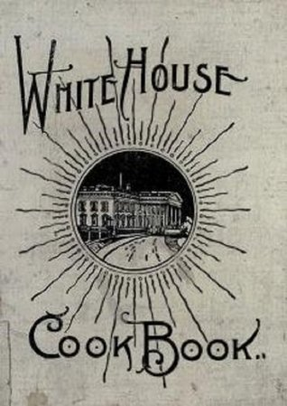 White House Cookbook (Annotated)  by  F.L. Gillette