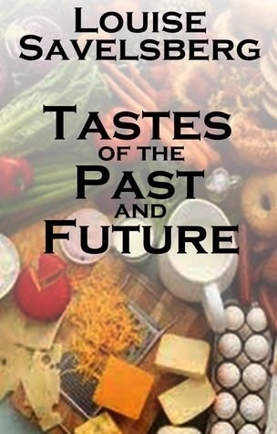 Tastes of the Past and Future  by  Louise Savelsberg