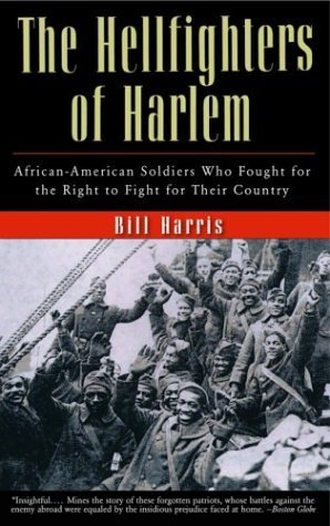 The Hellfighters of Harlem: African-American Soldiers Who Fought for the Right to Fight for Their Country Bill Harris