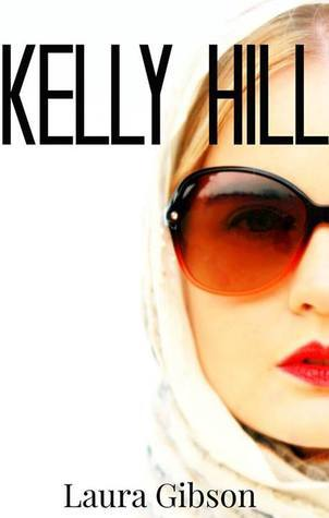 Kelly Hill (Book 1) Laura    Gibson
