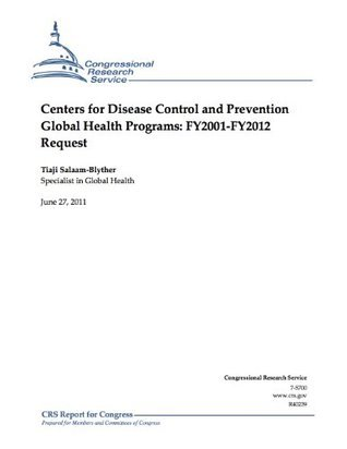Centers for Disease Control and Prevention Global Health Programs: FY2001-FY2012 Request Tiaji Salaam-Blyther