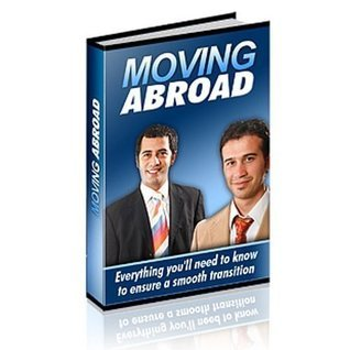 Guide to Moving Abroad- Everything Youll Need To Know To Ensure a Smooth Transition!  by  L.A. Mondragon