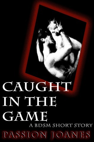 Caught In The Game  by  Passion Joanes