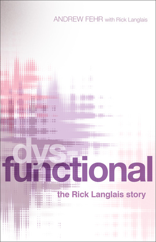 Dysfunctional: The Rick Langlais Story  by  Andrew Fehr