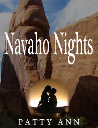 Navaho Nights THE ORIGINAL Southwest Romantic Adventure  by  Patty Ann