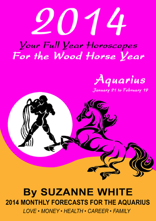 2014 Aquarius Your Full Year Horoscopes For The Wood Horse Year Suzanne White