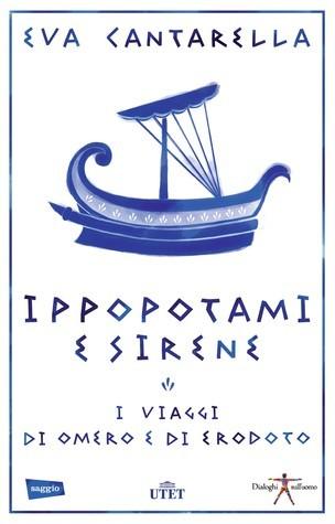 Ippopotami e sirene: i viaggi di Omero e di Erodoto Eva Cantarella