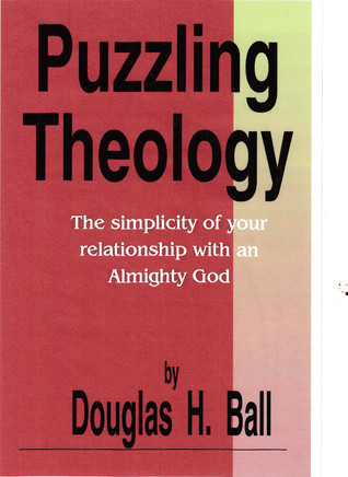 Puzzling Theology  by  Douglas Ball