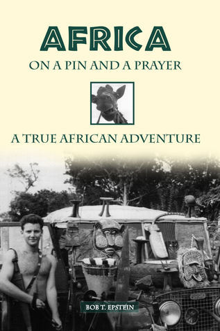Africa on a Pin and a Prayer  by  Bob T. Epstein