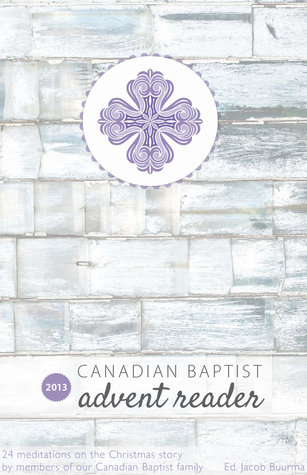 Canadian Baptist Advent Reader 2013 Canadian Baptists