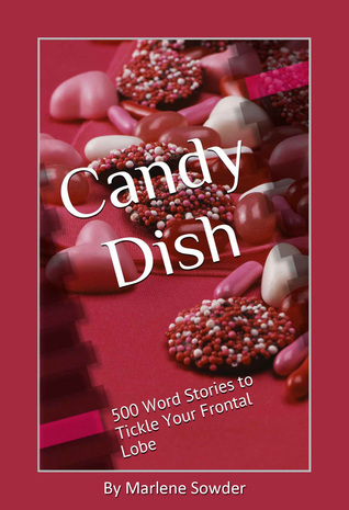 Candy Dish: 500 Word Stories to Tickle Your Frontal Lobe Marlene Sowder