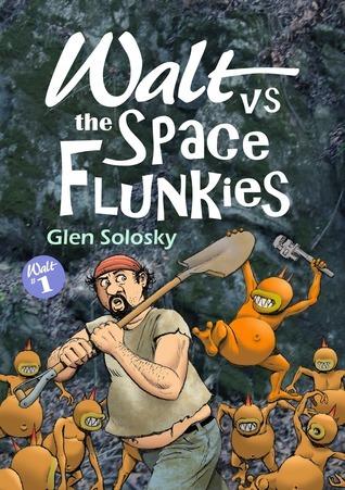 Walt vs the Space Flunkies Glen Solosky