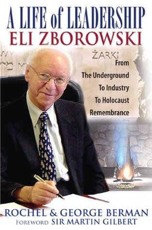 A Life of Leadership, Eli Zborowski: From the Underground to Industry, to Holocaust Remembrance  by  Rochel U. Berman