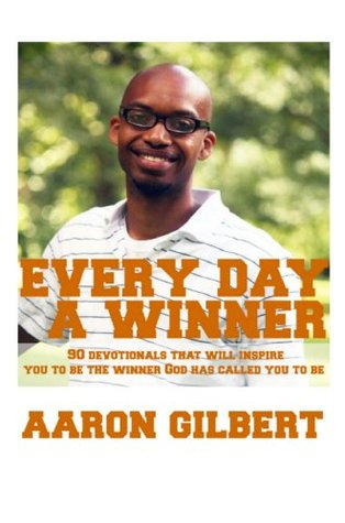 Every Day A Winner: Daily Devotionals That Will Inspire, Challenge, Encourage, And Motivate You To Be The Winner God Has Called You To Be.  by  Aaron Gilbert