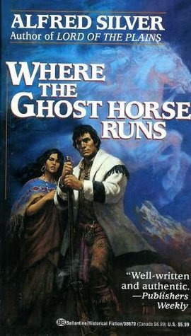 Where the Ghost Horse Runs  by  Alfred Silver