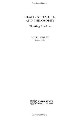 Hegel, Nietzsche, and Philosophy: Thinking Freedom  by  Will Dudley