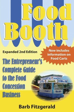 Food Booth, The Entrepreneurs Complete Guide To The Food Concession Business Barb Fitzgerald