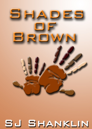 Shades of Brown  by  S. J. Shanklin