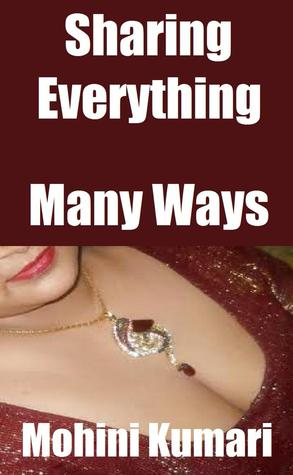 Sharing Everything: Many Ways  by  Mohini Kumari