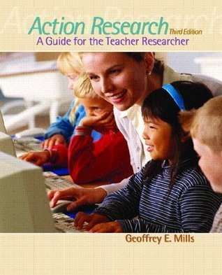 Action Research ,A Guide for the Teacher Researcher 3rd edition  by  Geoffrey E. Mills