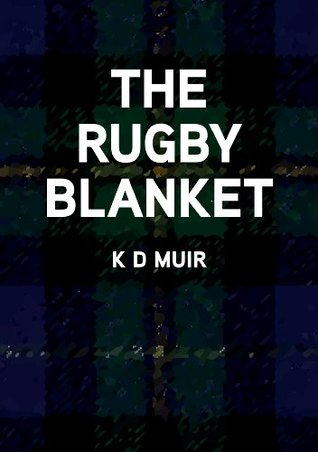 The Rugby Blanket  by  K D Muir