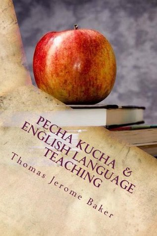Pecha Kucha & English Language Teaching: Changing The Classroom  by  Thomas Jerome Baker
