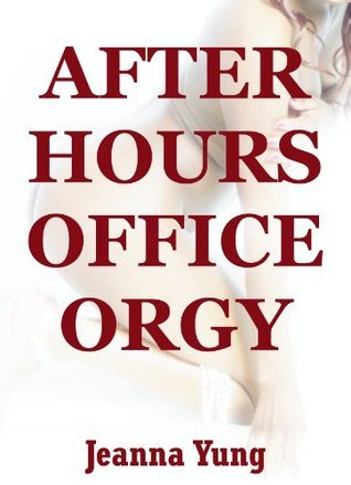 After Hours Office Orgy: A Reluctant Group Sex Erotica Story Jeanna Yung