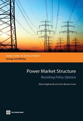 Power Market Structure: Revisiting Policy Options  by  Maria Vagliasindi