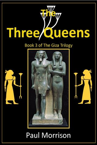 The Three Queens: Book 3 of The Giza Trilogy  by  Paul Morrison