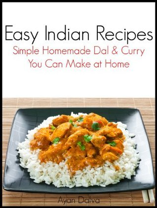 Easy Indian Recipes: Simple Homemade DAL & CURRY You Can Make at Home (International Cuisine Cookbook Series)  by  Ayan Dalva