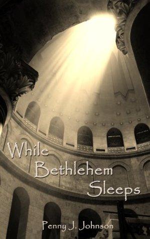 While Bethlehem Sleeps  by  Penny J. Johnson