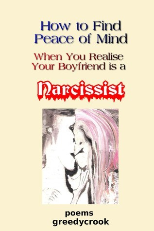 How To Find Peace Of Mind When You Realise Your Boyfriend Is A Narcissist  by  Greedycrook