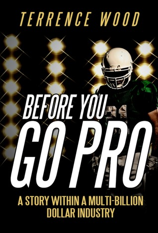 Before You Go Pro: A Story Within a Multi-Billion Dollar Industry  by  Terrence Wood