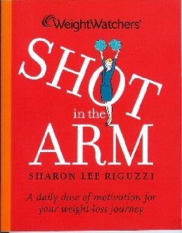 Weight Watchers Shot in the Arm: A Daily Dose of Motivation for Your Weight-Loss Journey Sharon Lee Riguzzi