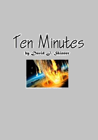 Ten Minutes  by  David J. Skinner