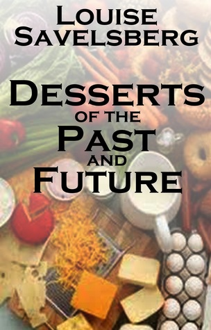 Desserts of the Past and Future Louise Savelsberg