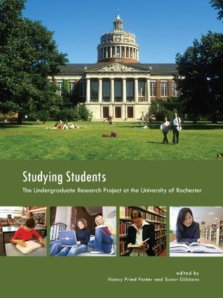 Studying Students: The Undergraduate Research Project at the University of Rochester  by  Nancy Fried Foster
