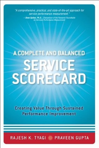Complete and Balanced Service Scorecard, A: Creating Value Through Sustained Performance Improvement  by  Rajesh K. Tyagi