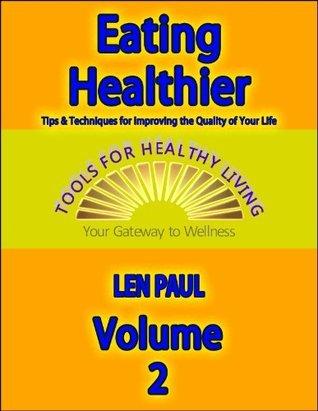 Eating Healthier: Volume 2 of 10 Len Paul